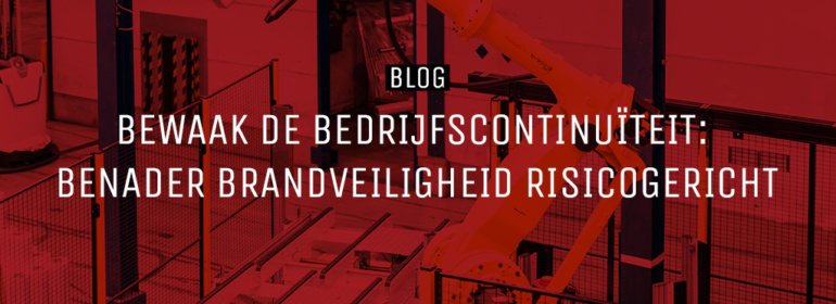 Bewaak de bedrijfscontinuïteit : benader brandveiligheid risicogericht 1